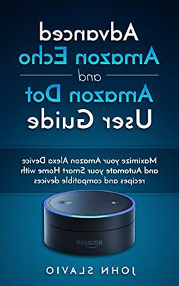 2017 Advanced Amazon Echo and Amazon Echo Dot User Guide and