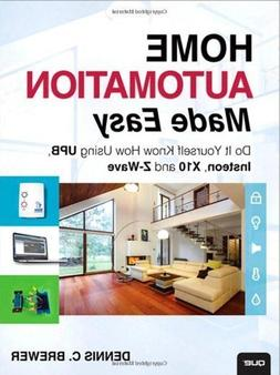 Home Automation Made Easy: Do It Yourself Know How Using UPB