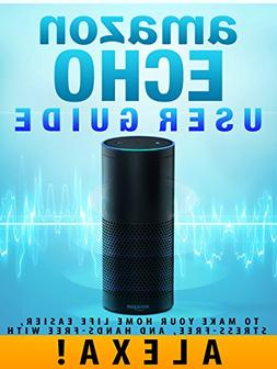Amazon Echo: User Guide to Make Your Home Life Easier, Stres